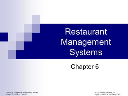 Technology Strategies for the Hospitality Industry© 2005 Pearson Education, Inc Nyheim, McFadden, & Connolly Upper Saddle River, New Jersey 07458 Restaurant.