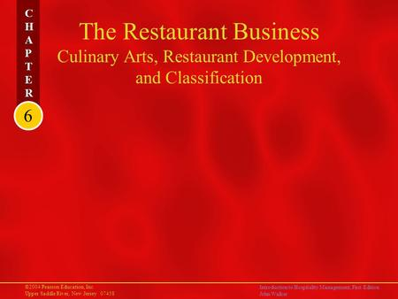 ©2004 Pearson Education, Inc. Upper Saddle River, New Jersey 07458 Introduction to Hospitality Management, First Edition John Walker CHAPTERCHAPTER CHAPTERCHAPTER.