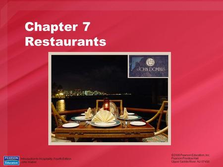 Introduction to Hospitality, Fourth Edition John Walker ©2006 Pearson Education, Inc. Pearson Prentice Hall Upper Saddle River, NJ 07458 Chapter 7 Restaurants.