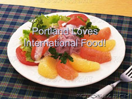 Portland Loves International Food!. …but how do we know what we would like? The internet! Portlanders like to refer others to their favorite restaurants.