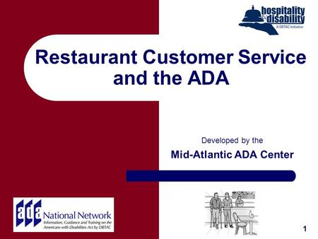 Restaurant Customer Service and the ADA Developed by the Mid-Atlantic ADA Center 1.