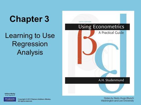 Chapter 3 Learning to Use Regression Analysis Copyright © 2011 Pearson Addison-Wesley. All rights reserved. Slides by Niels-Hugo Blunch Washington and.