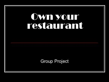 Own your restaurant Group Project. Step 1 - Form your group Form a group of maximum 3 persons.