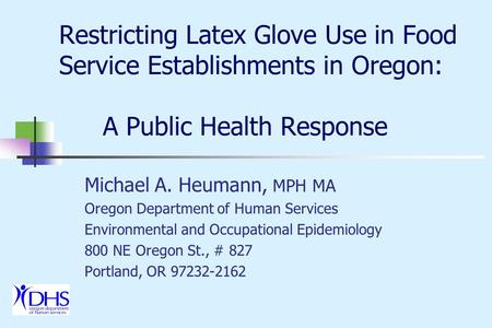 Restricting Latex Glove Use in Food Service Establishments in Oregon: A Public Health Response Michael A. Heumann, MPH MA Oregon Department of Human Services.