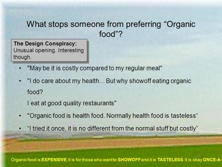 What stops someone from preferring Organic food? May be it is costly compared to my regular meal I do care about my health... But why showoff eating.