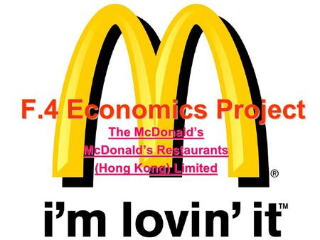 F.4 Economics Project The McDonalds McDonalds Restaurants (Hong Kong) Limited.