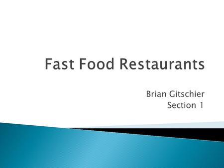 Brian Gitschier Section 1. Industry revenue about $1.75 Trillion in 2013 Fast food industry expected to generate $240 Billion in 2014 Food and beverage.
