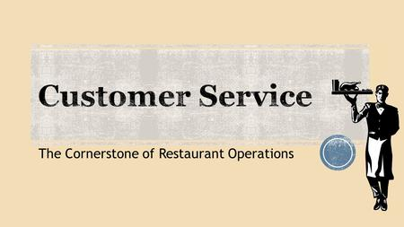 The Cornerstone of Restaurant Operations. Copyright © Texas Education Agency, 2013. These Materials are copyrighted © and trademarked as the property.