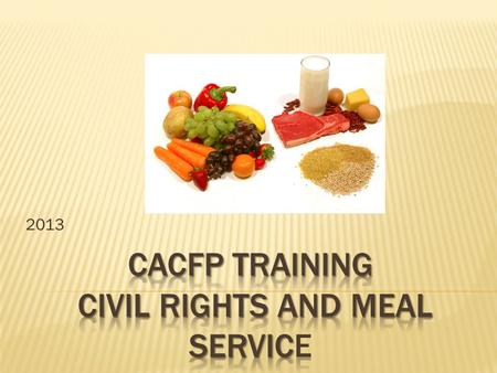2013. Child and Adult Care Food Program (CACFP) Federal program, reimbursing us for the meals we provide. They have specific rules and requirements that.