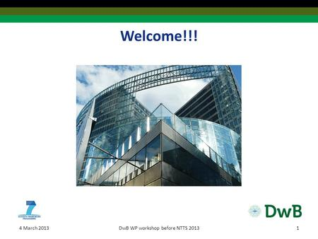 Welcome!!! 4 March 2013DwB WP workshop before NTTS 20131.