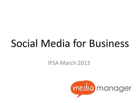 Social Media for Business IFSA March 2013. Considering Your Options.
