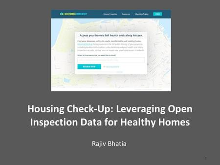 Housing Check-Up: Leveraging Open Inspection Data for Healthy Homes Rajiv Bhatia 1.