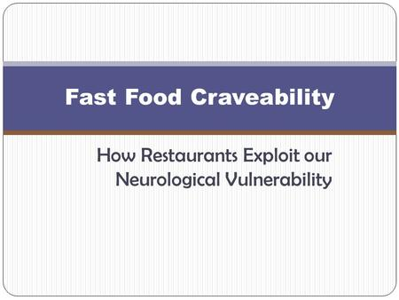 How Restaurants Exploit our Neurological Vulnerability Fast Food Craveability.