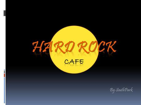 By SouthPark. What is Hard Rock? Hard Rock is one of the worlds leading and well known brand in restaurant industry. It has 110 restaurants in 41 countries.