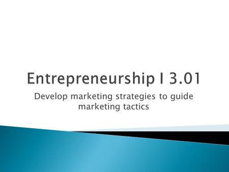 Develop marketing strategies to guide marketing tactics