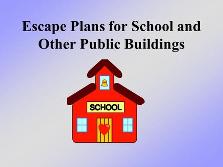 Escape Plans for School and Other Public Buildings.
