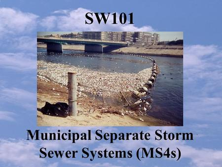 SW101 Municipal Separate Storm Sewer Systems (MS4s)