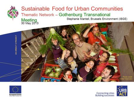 LOGO PROJECT Sustainable Food for Urban Communities Thematic Network – Gothenburg Transnational Meeting Stephanie Mantell, Brussels Environment (IBGE)