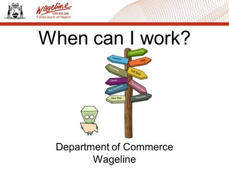 When can I work? Department of Commerce Wageline.