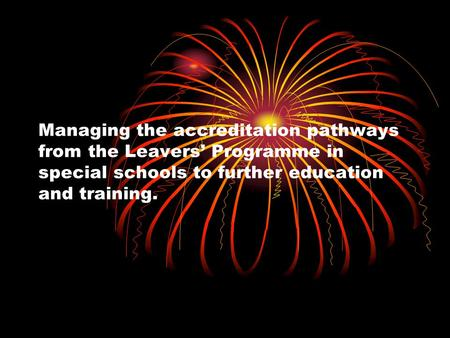 Managing the accreditation pathways from the Leavers Programme in special schools to further education and training.