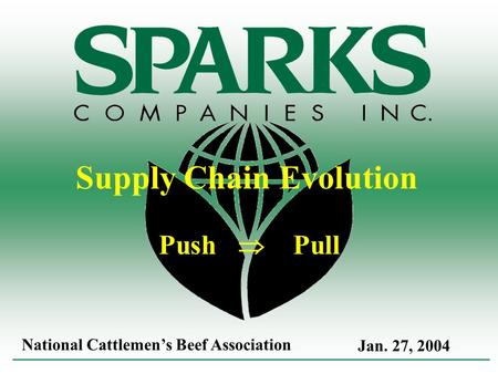 Jan. 27, 2004 National Cattlemens Beef Association Supply Chain Evolution Push Pull.