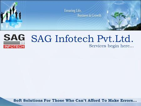 SAG Infotech Pvt.Ltd. Services begin here… Soft Solutions For Those Who Cant Afford To Make Errors…