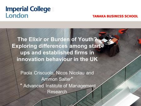 The Elixir or Burden of Youth? Exploring differences among start- ups and established firms in innovation behaviour in the UK Paola Criscuolo, Nicos Nicolau.