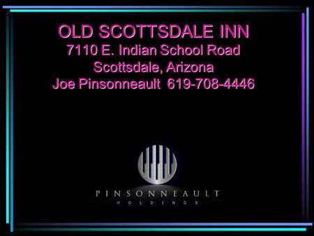 OLD SCOTTSDALE INN 7110 E. Indian School Road Scottsdale, Arizona Joe Pinsonneault 619-708-4446.