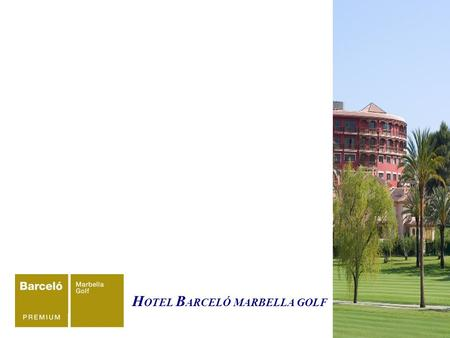 H OTEL B ARCELÓ MARBELLA GOLF. DESCRIPTION The Barceló Marbella Golf, located in the exclusive town of Guadalmina, in the heart of the Costa del Sol,