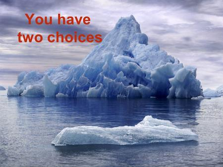You have two choices.