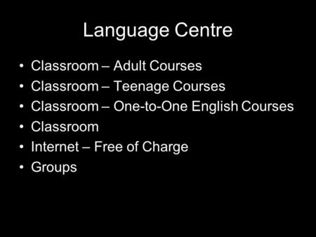 Language Centre Classroom – Adult Courses Classroom – Teenage Courses Classroom – One-to-One English Courses Classroom Internet – Free of Charge Groups.