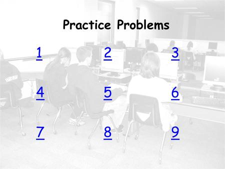 Practice Problems 1 2 3 4 5 6 7 8 9 Return to MENU Practice Problems 123456789123456789.