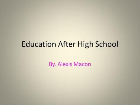 Education After High School By. Alexis Macon. Le Cordon Bleu In Austin, Texas What I Want To Do After High School Is Go To Culinary School. I Chose Le.