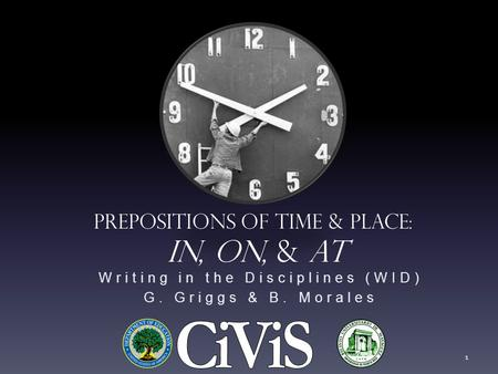 Writing in the Disciplines (WID) G. Griggs & B. Morales Prepositions of Time & Place: In, On, & At 1.