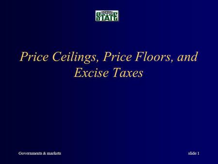 Governments & marketsslide 1 Price Ceilings, Price Floors, and Excise Taxes.