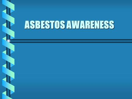 ASBESTOS AWARENESS Introduction - ASBESTOS WHAT IS IT? ASBESTOS IS A FIBROUS MATERIAL IT OCCURS NATURALLY IN MANY PARTS OF THE WORLD. 3 MAIN TYPES CHRYSOTILE.
