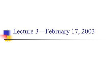 Lecture 3 – February 17, 2003.