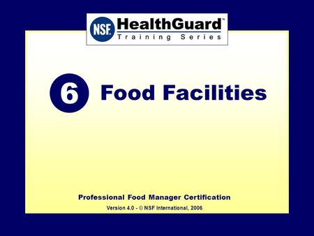 Professional Food Manager Certification Version 4.0 - © NSF International, 2007 Professional Food Manager Certification Version 4.0 - © NSF International,