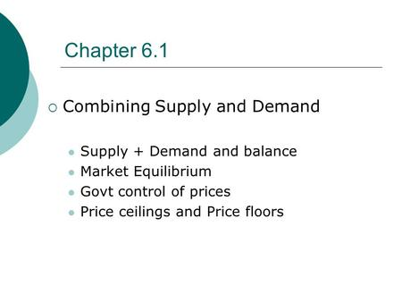 Chapter 6.1 Combining Supply and Demand Supply + Demand and balance
