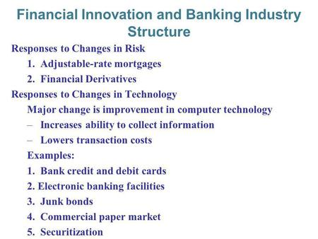 10-1 Financial Innovation and Banking Industry Structure Responses to Changes in Risk 1.Adjustable-rate mortgages 2.Financial Derivatives Responses to.