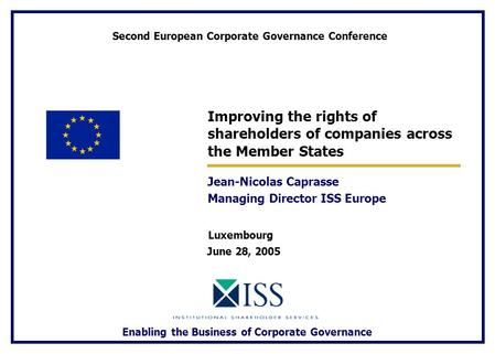 Enabling the Business of Corporate Governance Improving the rights of shareholders of companies across the Member States Jean-Nicolas Caprasse Managing.