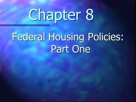 Chapter 8 Federal Housing Policies: Part One. Chapter 8 Learning Objectives Understand how federal legislation has affected the mortgage and housing markets.