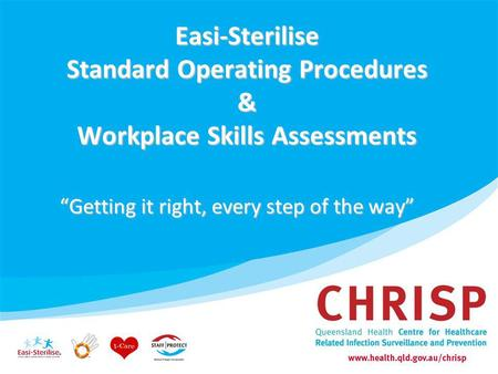 Easi-Sterilise Standard Operating Procedures & Workplace Skills Assessments Getting it right, every step of the way.