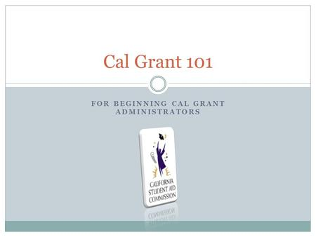 For Beginning Cal Grant Administrators