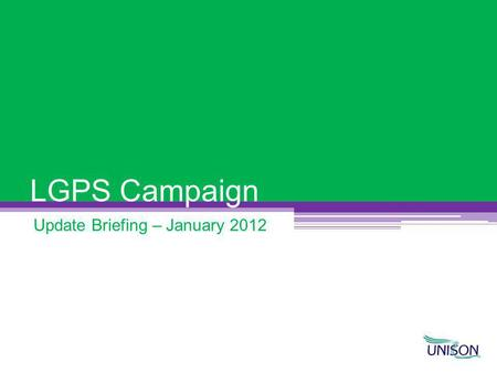 LGPS Campaign Update Briefing – January 2012. What are the Principles? These are the principles on which the negotiations will be based They do NOT contain.