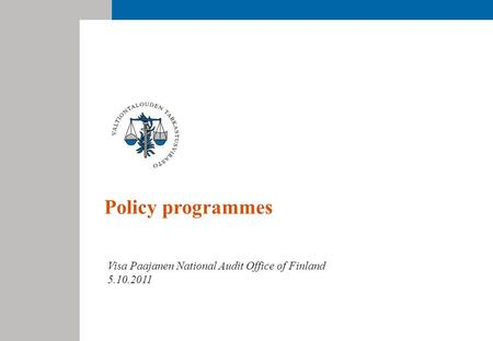 Policy programmes Visa Paajanen National Audit Office of Finland 5.10.2011.