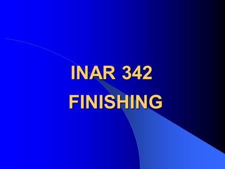 INAR 342 FINISHING. INAR 342 : FINISHING Aim of the Course This course is designed to heighten the students understanding of the rules and principles.