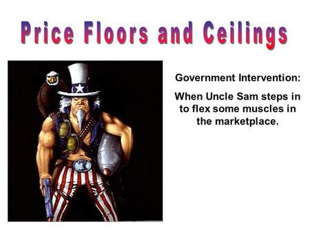 Government Intervention: When Uncle Sam steps in to flex some muscles in the marketplace.
