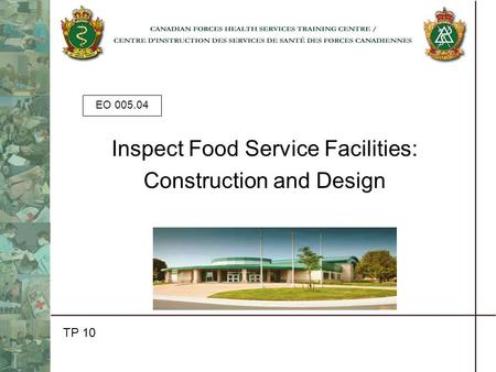 EO 005.04 Inspect Food Service Facilities: Construction and Design TP 10.