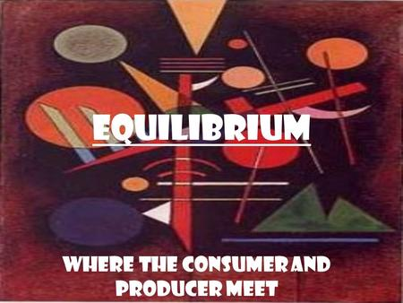 Equilibrium Where the Consumer and Producer Meet.